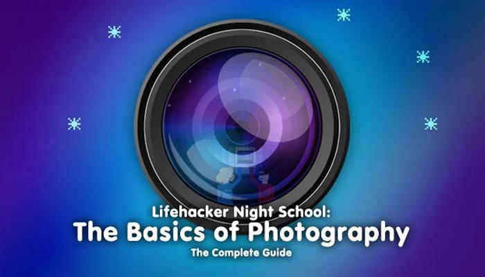 Khóa học chụp ảnh cơ bản - The Complete Guide (Life hackers)